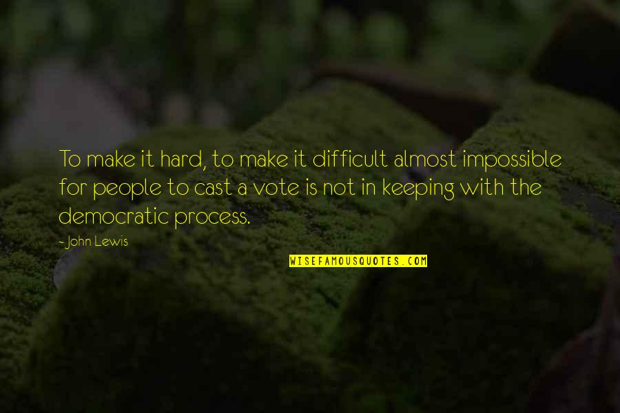 Difficult Not Impossible Quotes By John Lewis: To make it hard, to make it difficult