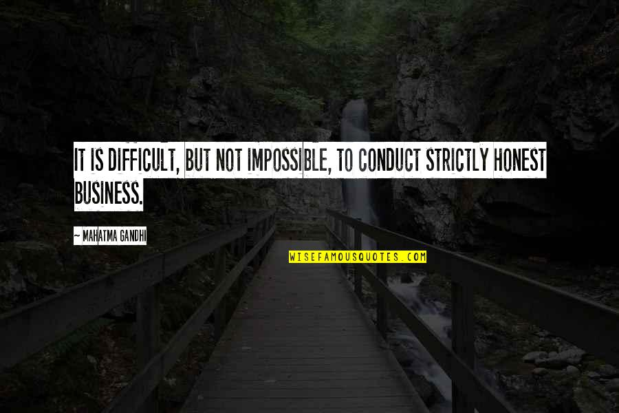 Difficult Not Impossible Quotes By Mahatma Gandhi: It is difficult, but not impossible, to conduct