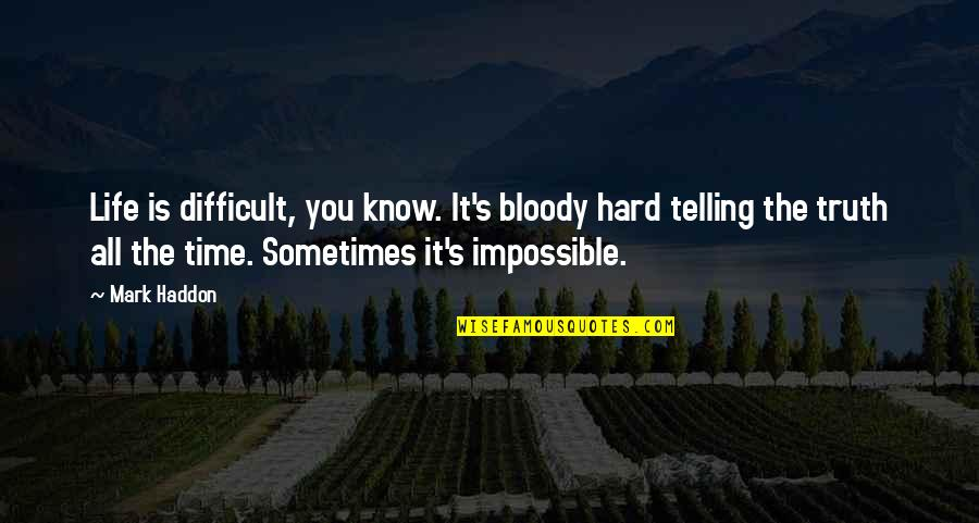 Difficult Not Impossible Quotes By Mark Haddon: Life is difficult, you know. It's bloody hard