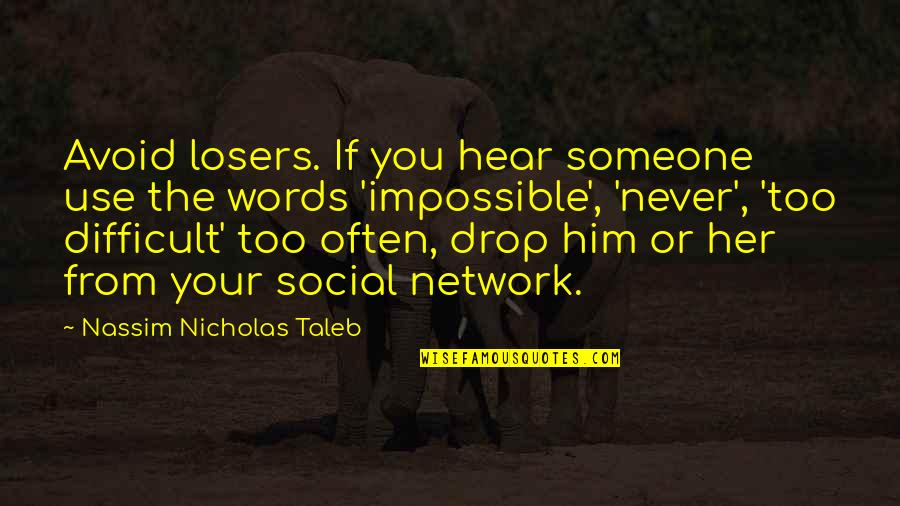 Difficult Not Impossible Quotes By Nassim Nicholas Taleb: Avoid losers. If you hear someone use the