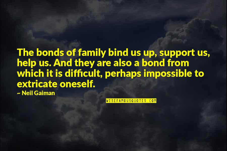 Difficult Not Impossible Quotes By Neil Gaiman: The bonds of family bind us up, support