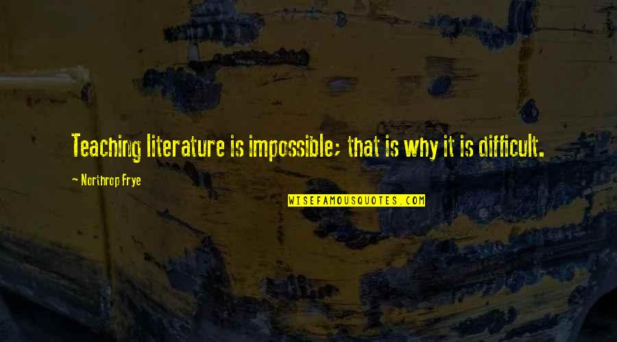 Difficult Not Impossible Quotes By Northrop Frye: Teaching literature is impossible; that is why it