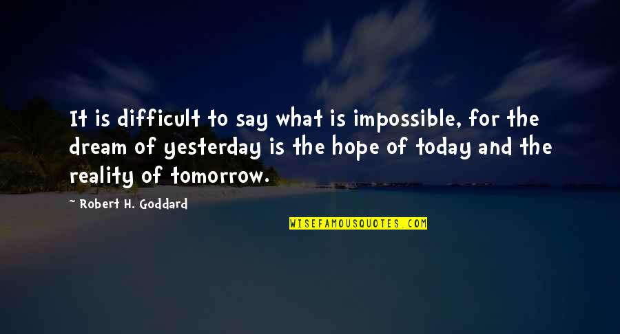 Difficult Not Impossible Quotes By Robert H. Goddard: It is difficult to say what is impossible,