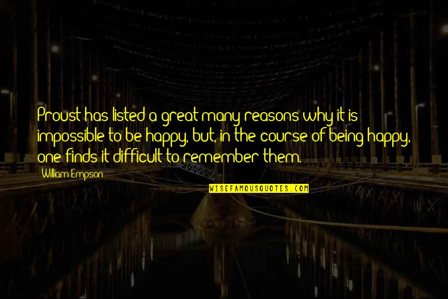 Difficult Not Impossible Quotes By William Empson: Proust has listed a great many reasons why
