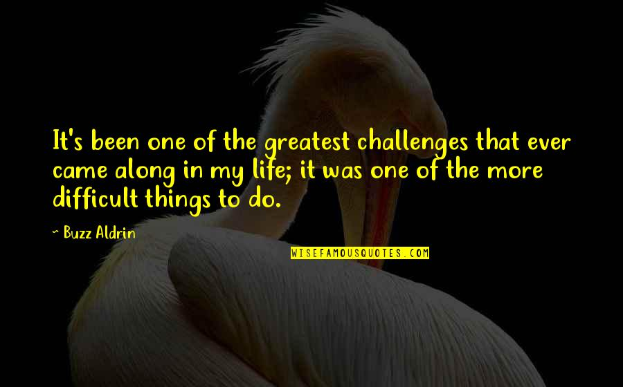 Difficult Things In Life Quotes By Buzz Aldrin: It's been one of the greatest challenges that