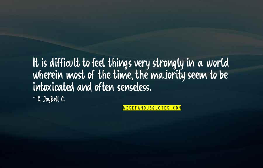 Difficult Things In Life Quotes By C. JoyBell C.: It is difficult to feel things very strongly