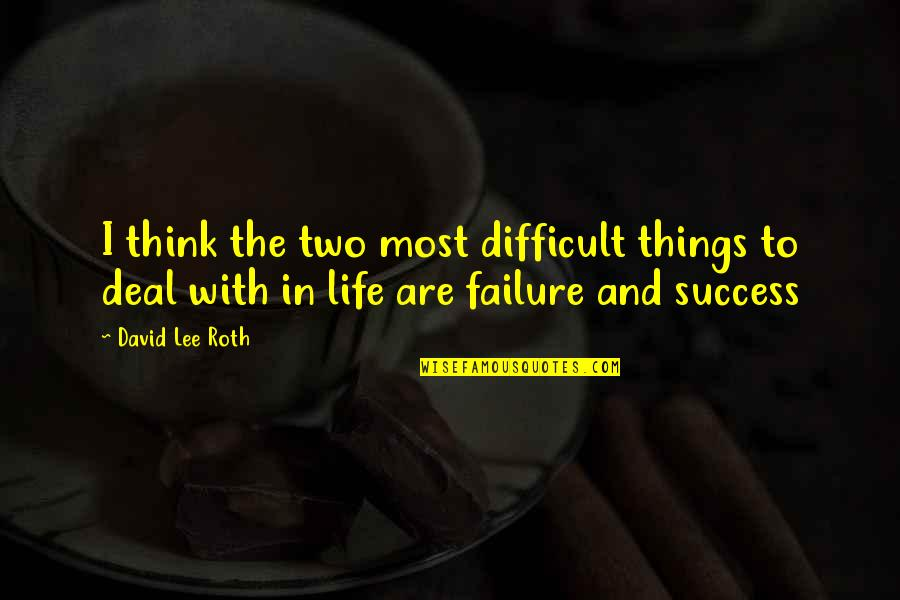 Difficult Things In Life Quotes By David Lee Roth: I think the two most difficult things to