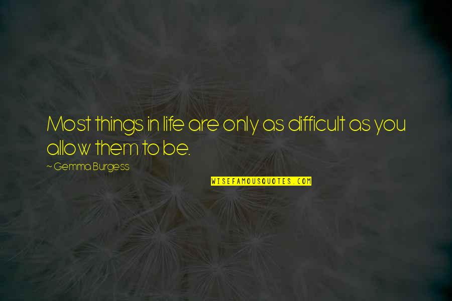Difficult Things In Life Quotes By Gemma Burgess: Most things in life are only as difficult