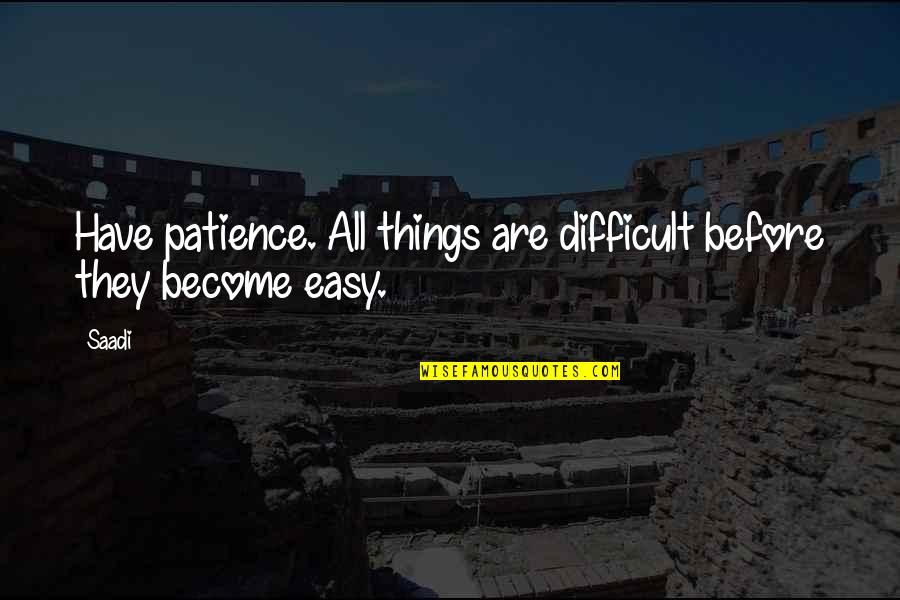 Difficult Things In Life Quotes By Saadi: Have patience. All things are difficult before they