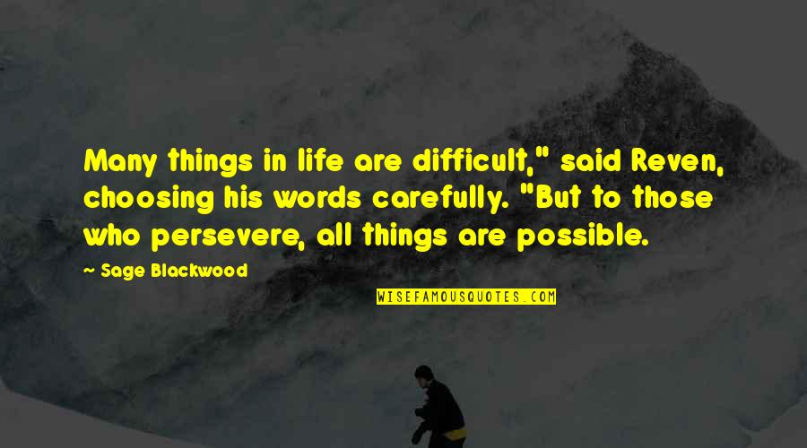 """Difficult Things In Life Quotes By Sage Blackwood: Many things in life are difficult,"""" said Reven,"""