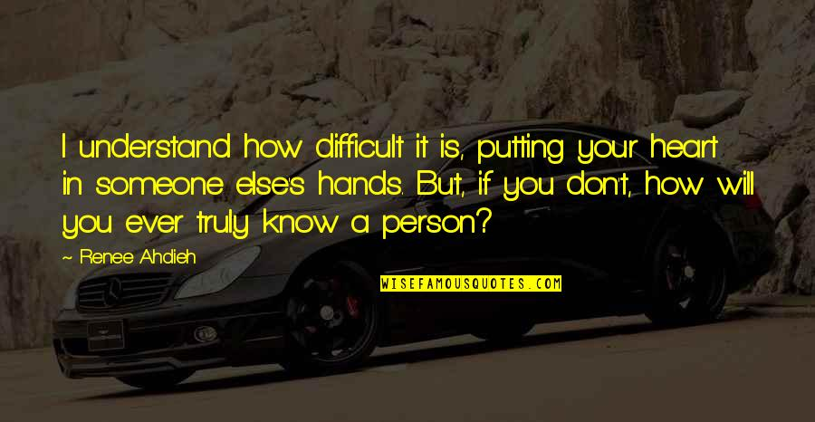 Difficult To Understand Friends Quotes By Renee Ahdieh: I understand how difficult it is, putting your