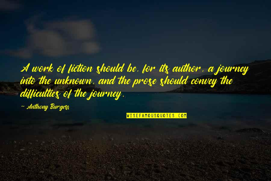 Difficulties At Work Quotes By Anthony Burgess: A work of fiction should be, for its