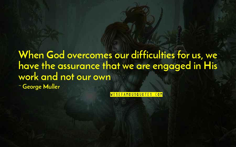 Difficulties At Work Quotes By George Muller: When God overcomes our difficulties for us, we