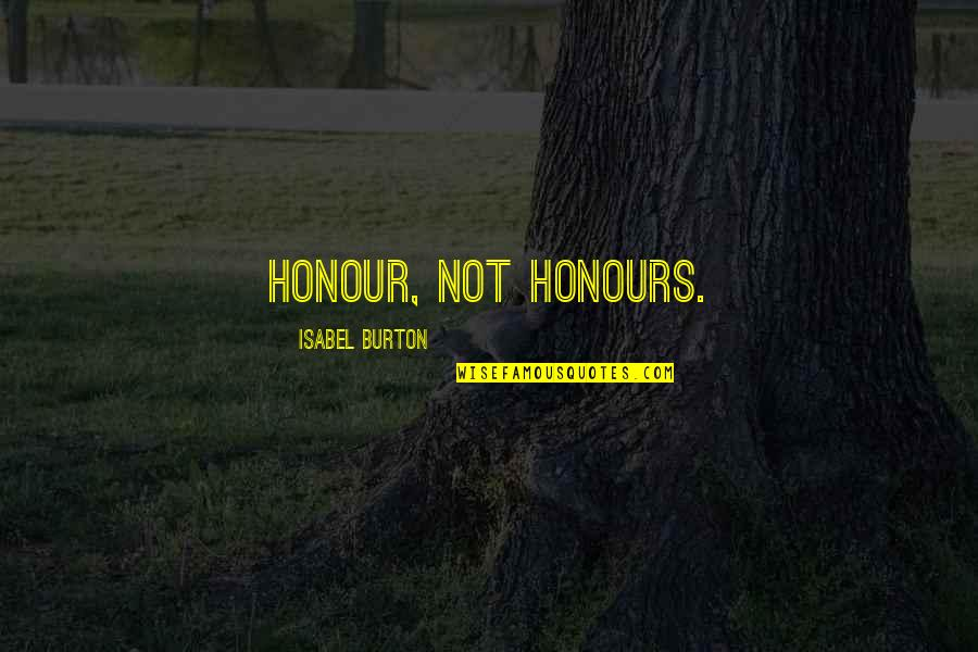 Difficulties At Work Quotes By Isabel Burton: Honour, not honours.