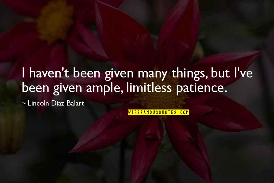 Difficulties At Work Quotes By Lincoln Diaz-Balart: I haven't been given many things, but I've