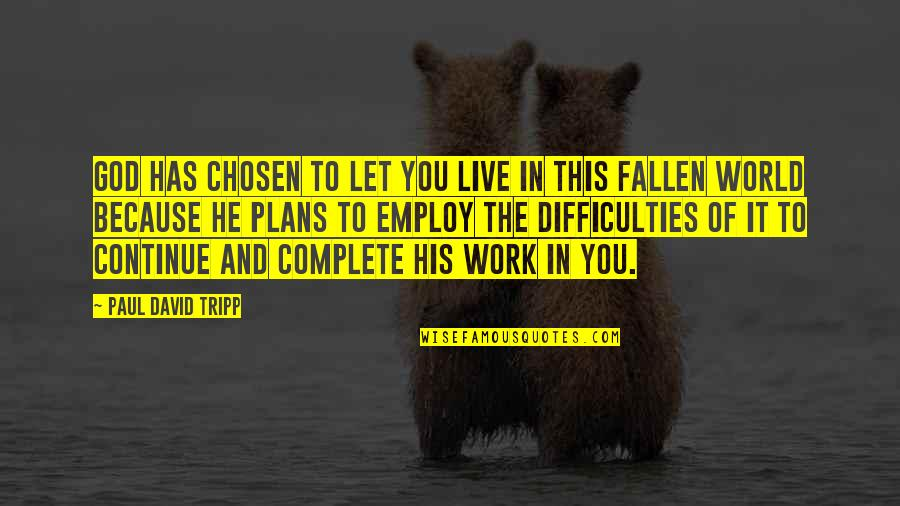 Difficulties At Work Quotes By Paul David Tripp: God has chosen to let you live in