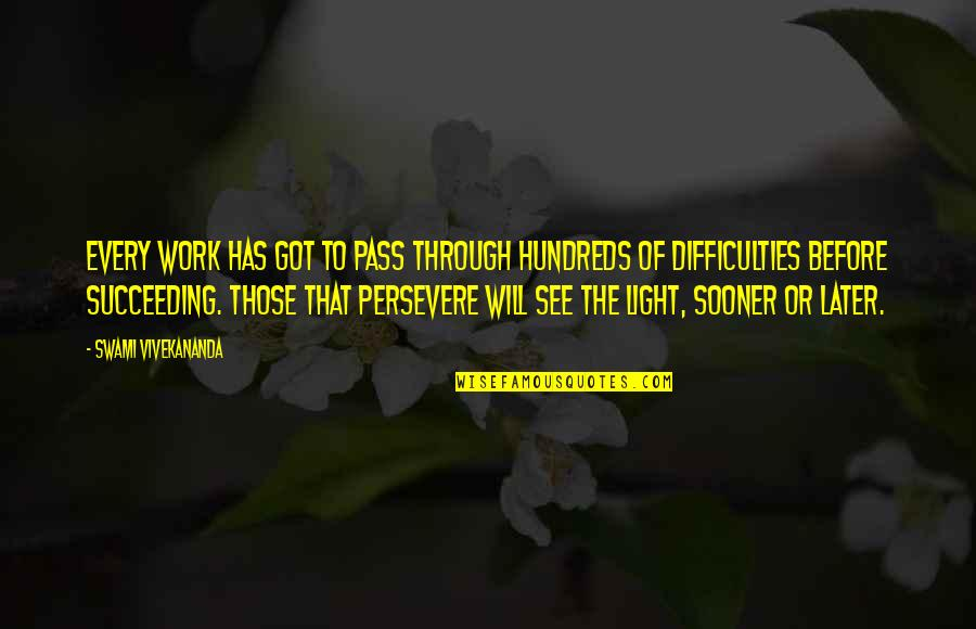 Difficulties At Work Quotes By Swami Vivekananda: Every work has got to pass through hundreds