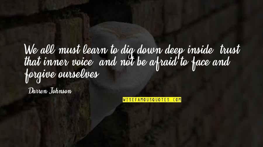 Dig Deep Down Quotes By Darren Johnson: We all must learn to dig down deep