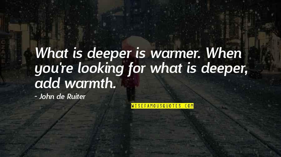 Dig Deep Sports Quotes By John De Ruiter: What is deeper is warmer. When you're looking