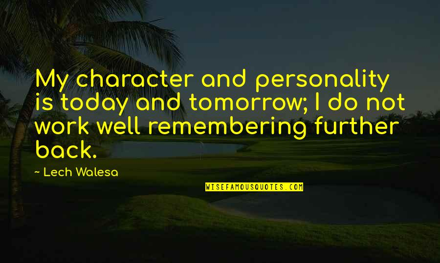 Dig Deep Sports Quotes By Lech Walesa: My character and personality is today and tomorrow;