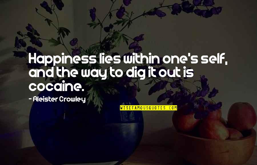 Dig Out Quotes By Aleister Crowley: Happiness lies within one's self, and the way