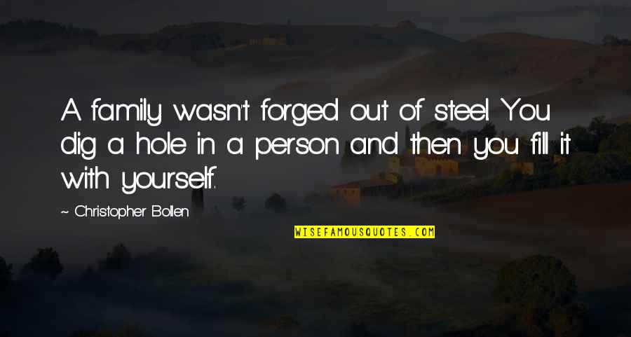 Dig Out Quotes By Christopher Bollen: A family wasn't forged out of steel. You