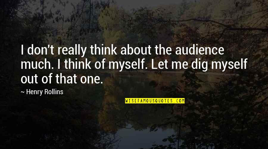 Dig Out Quotes By Henry Rollins: I don't really think about the audience much.