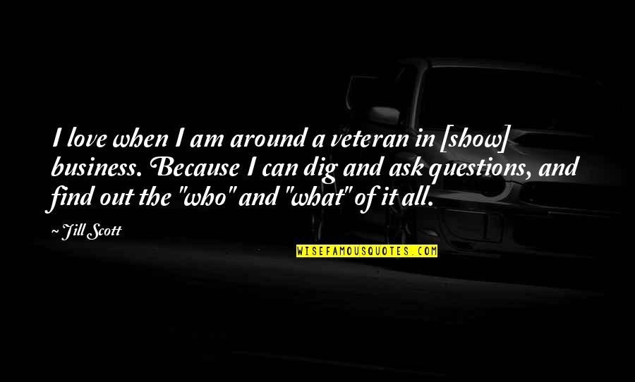 Dig Out Quotes By Jill Scott: I love when I am around a veteran