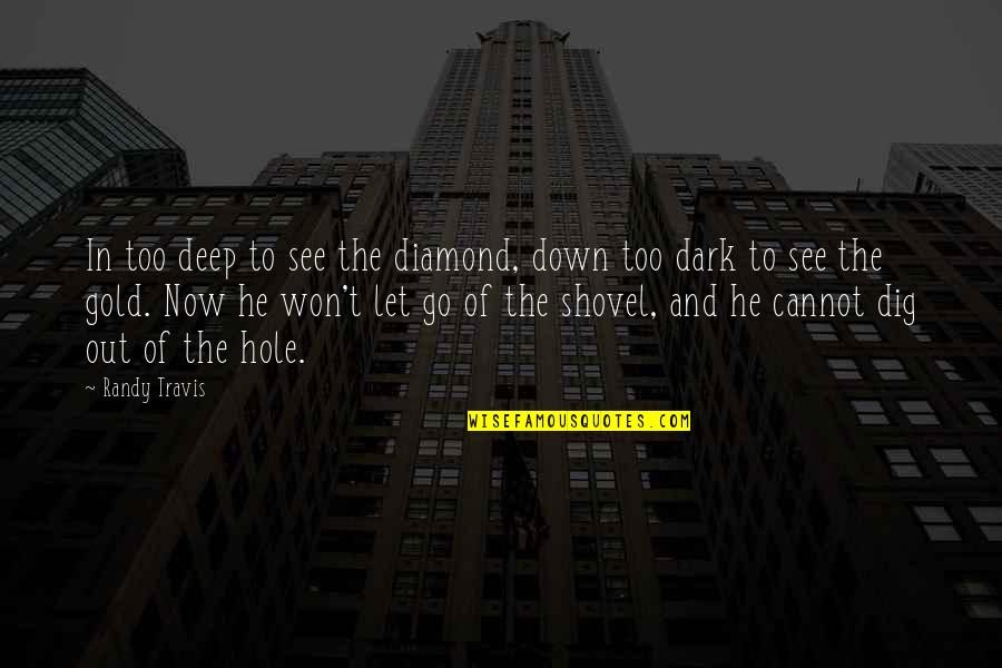 Dig Out Quotes By Randy Travis: In too deep to see the diamond, down