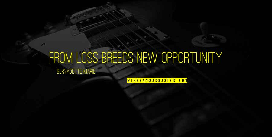 Digestive Health Quotes By Bernadette Marie: From loss breeds new opportunity