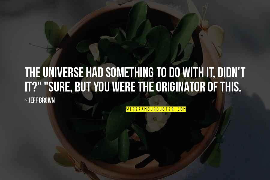 Digestive Health Quotes By Jeff Brown: The universe had something to do with it,