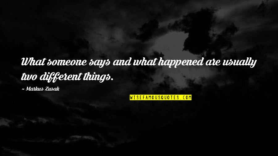 Digestive Health Quotes By Markus Zusak: What someone says and what happened are usually