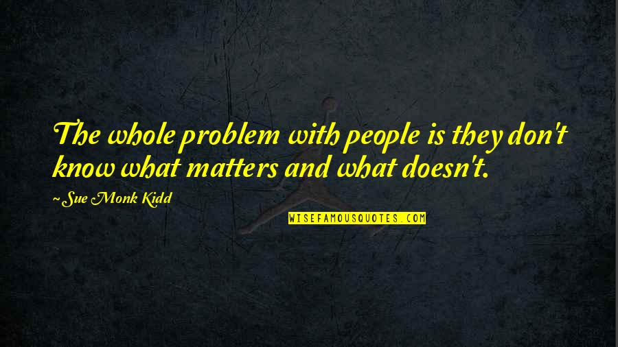 Digestive Health Quotes By Sue Monk Kidd: The whole problem with people is they don't