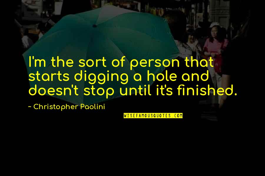 Digging A Hole Quotes By Christopher Paolini: I'm the sort of person that starts digging
