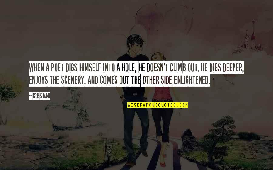 Digging A Hole Quotes By Criss Jami: When a poet digs himself into a hole,