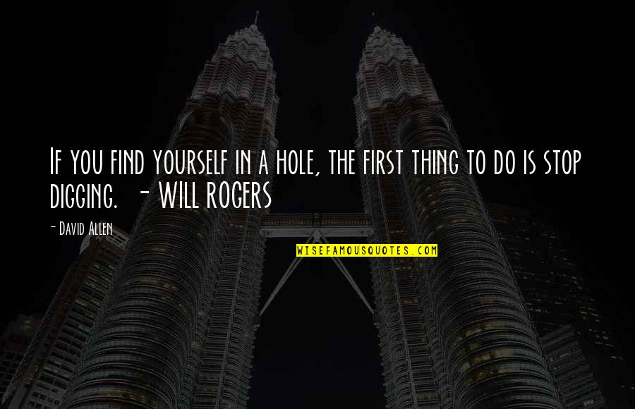 Digging A Hole Quotes By David Allen: If you find yourself in a hole, the