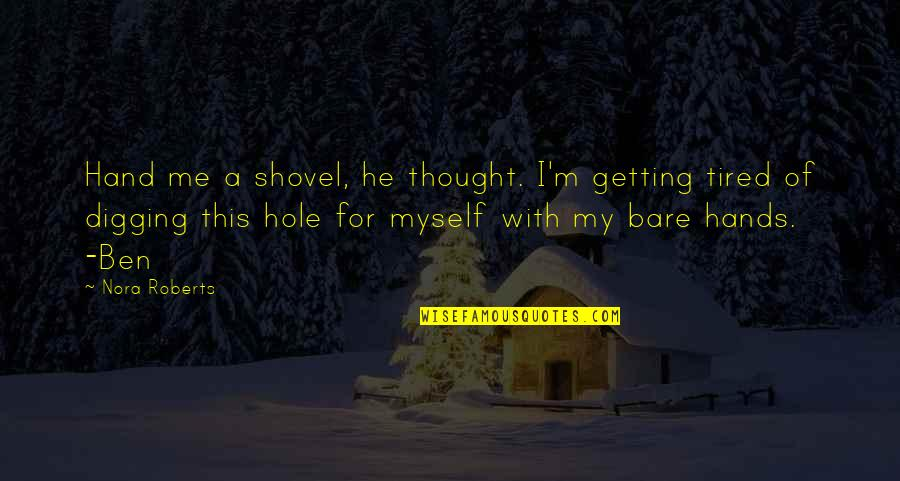 Digging A Hole Quotes By Nora Roberts: Hand me a shovel, he thought. I'm getting