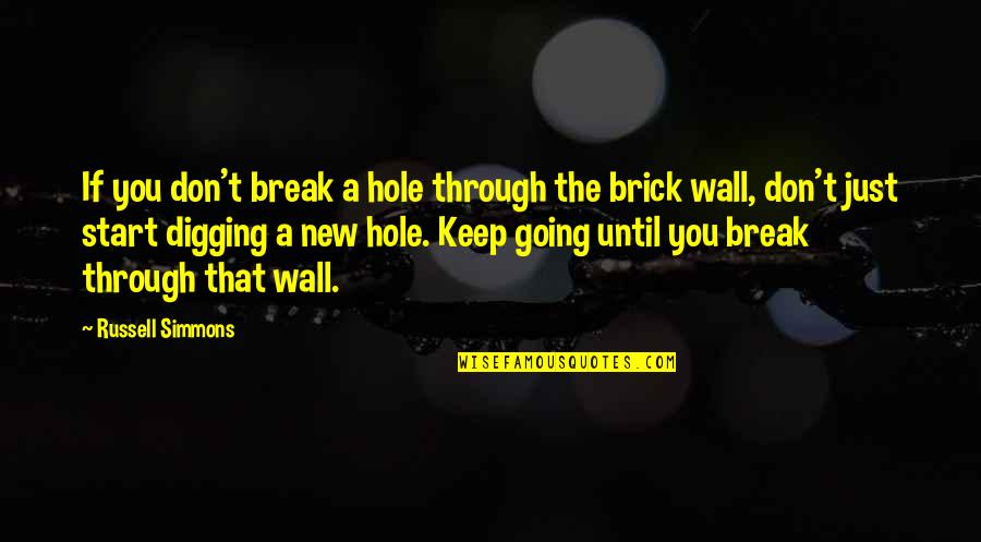 Digging A Hole Quotes By Russell Simmons: If you don't break a hole through the