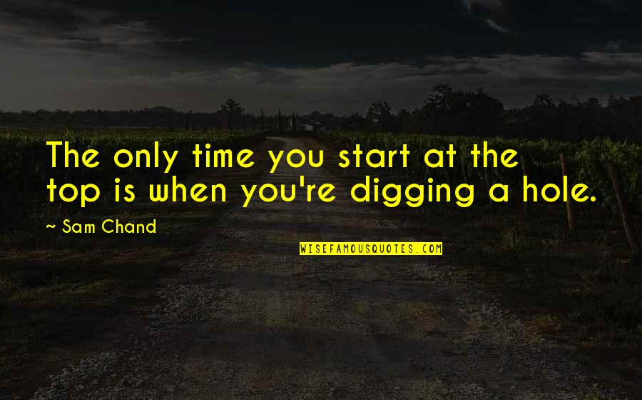 Digging A Hole Quotes By Sam Chand: The only time you start at the top