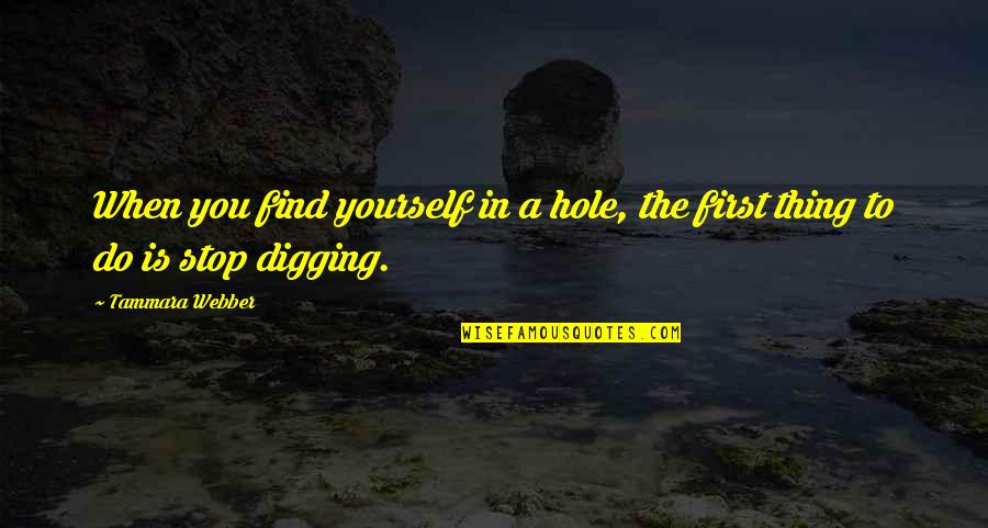 Digging A Hole Quotes By Tammara Webber: When you find yourself in a hole, the