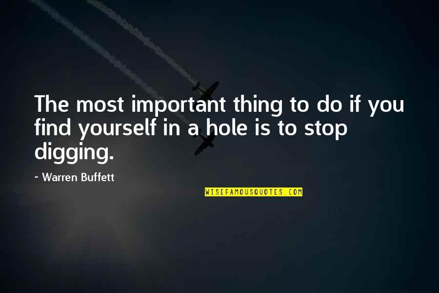 Digging A Hole Quotes By Warren Buffett: The most important thing to do if you