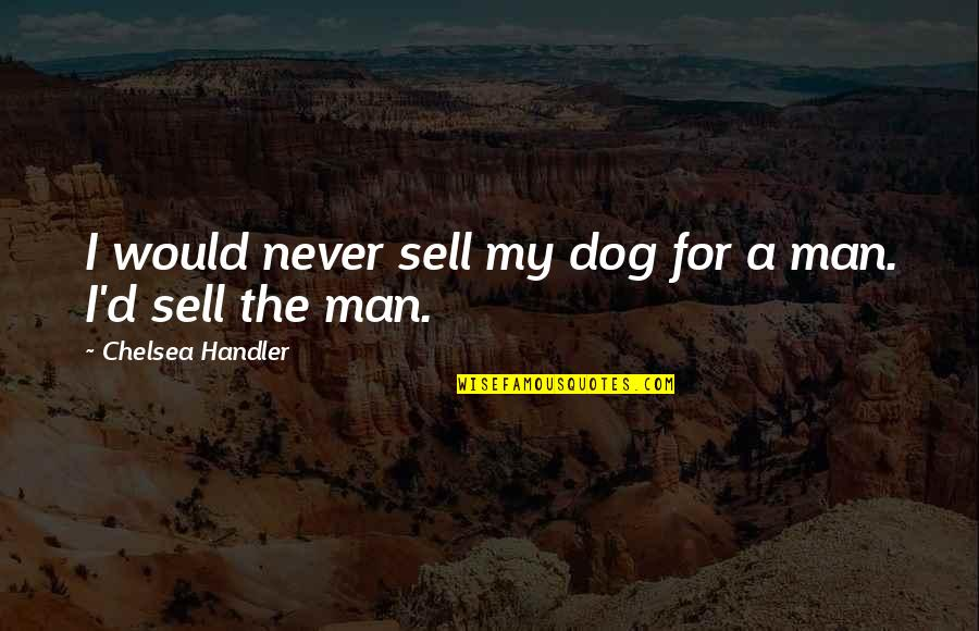 Digladiate Quotes By Chelsea Handler: I would never sell my dog for a
