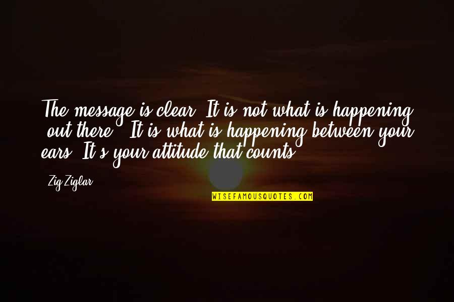 Digladiate Quotes By Zig Ziglar: The message is clear. It is not what