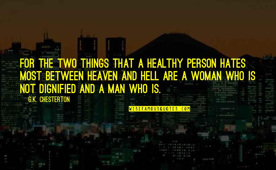Dignified Woman Quotes By G.K. Chesterton: For the two things that a healthy person