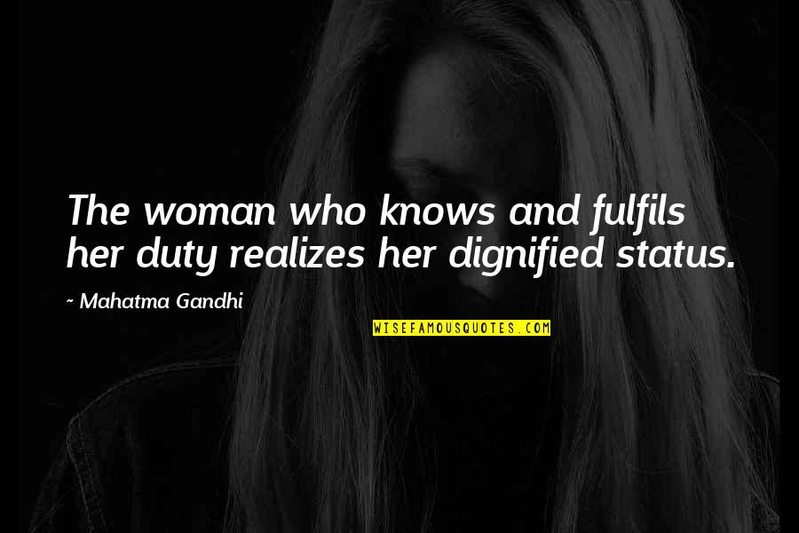 Dignified Woman Quotes By Mahatma Gandhi: The woman who knows and fulfils her duty