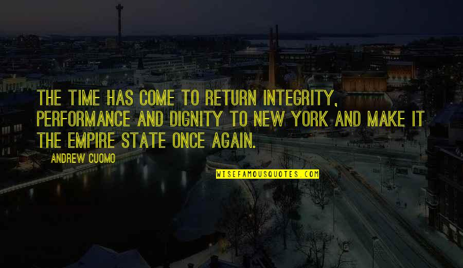 Dignity And Integrity Quotes By Andrew Cuomo: The time has come to return integrity, performance