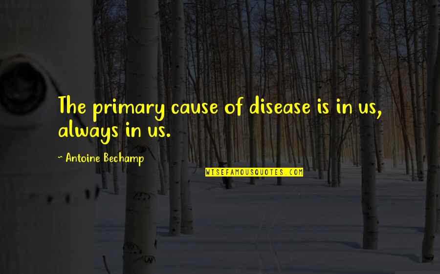 Dignity And Integrity Quotes By Antoine Bechamp: The primary cause of disease is in us,