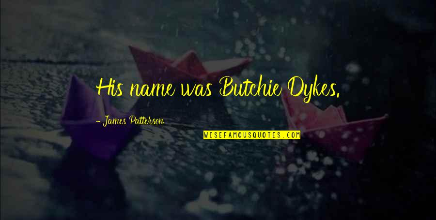 Dignity And Integrity Quotes By James Patterson: His name was Butchie Dykes.