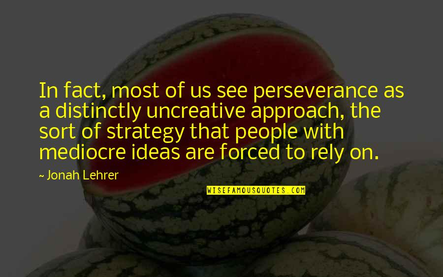 Dignity And Integrity Quotes By Jonah Lehrer: In fact, most of us see perseverance as
