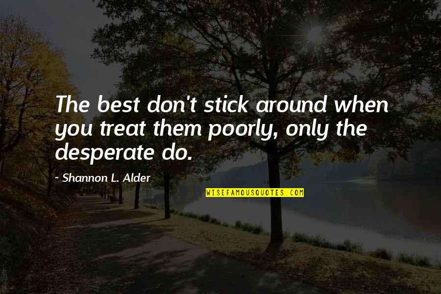 Dignity And Integrity Quotes By Shannon L. Alder: The best don't stick around when you treat